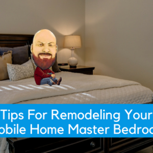 Tips For Remodeling Your Mobile Home Master Bedroom