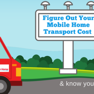 Figure Out Your Mobile Home Transport Cost & Know Your Options