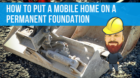 "Featured image for ""How To Put A Mobile Home On A Permanent Foundation"" blog post"