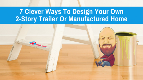 "Featured image for ""7 Clever Ways To Design Your Own 2-Story Trailer Or Manufactured Home"" blog post"