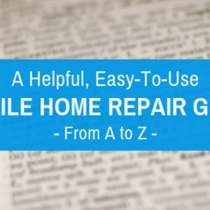 A Helpful, Easy-To-Use Mobile Home Repair Guide - From A To Z