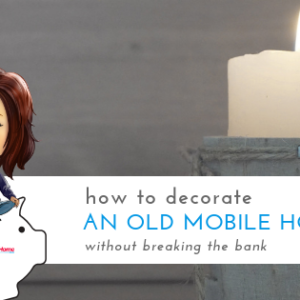 How To Decorate An Old Mobile Home Without Breaking The Bank