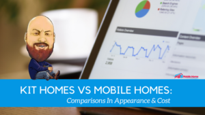 Kit Homes vs Mobile Homes: Comparisons In Appearance & Cost