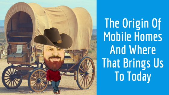 "Featured image for ""The Origin Of Mobile Homes And Where That Brings Us To Today"" blog post"