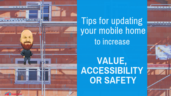 Tips For Updating Your Mobile Home To Increase Value, Accessibility Or Safety