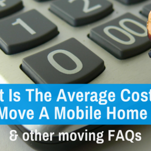 What Is The Average Cost To Move A Mobile Home & Other Moving FAQs