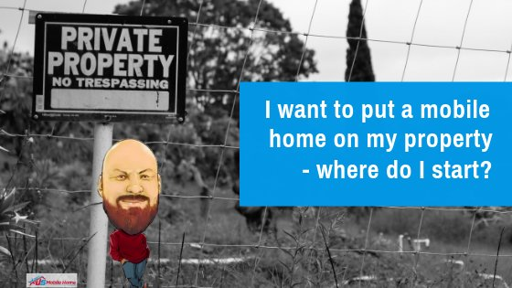 I want to put a mobile home on my property where do i start for I want to build a house where do i start