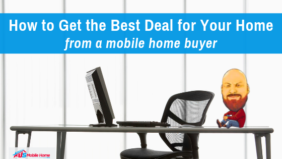 How To Get The Best Deal For Your Home From A Mobile Home Buyer