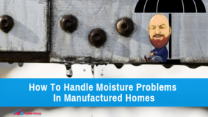 "Featured image for ""How To Handle Moisture Problems In Manufactured Homes"" blog post"