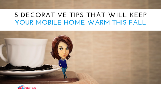 "Featured image for ""5 Decorative Tips That Will Keep Your Mobile Home Warm This Fall"" blog post"
