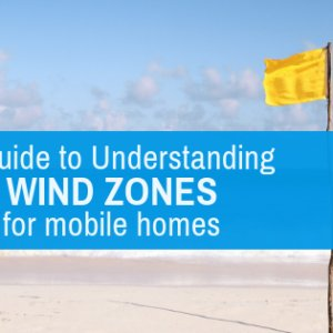 A Guide To Understanding Wind Zones For Mobile Homes