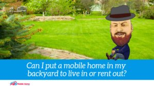 "Featured image for ""Can I Put A Mobile Home In My Backyard To Live In Or Rent Out?"" blog post"
