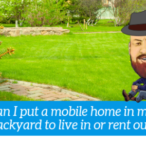 I Want To Put A Mobile Home On My Property - Where Do I Start?