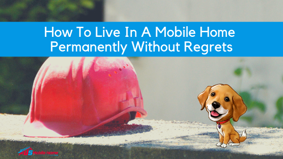 How To Live In A Mobile Home Permanently Without Regrets