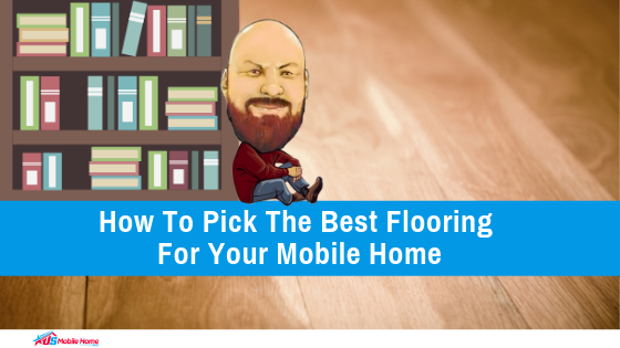 "Featured image for ""How To Pick The Best Flooring For Your Mobile Home"" blog post"