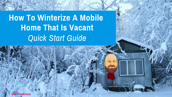 "Featured image for ""How To Winterize A Mobile Home That Is Vacant - Quick Start Guide"""