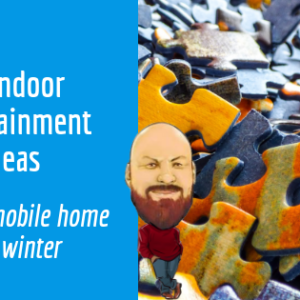 17 Indoor Entertainment Ideas For Your Mobile Home This Winter