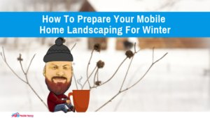 How To Prepare Your Mobile Home Landscaping For Winter