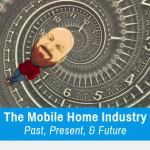 The Mobile Home Industry: Past, Present, & Future