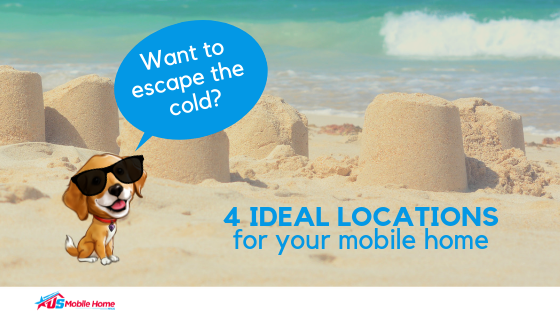 Want To Escape The Cold? 4 Ideal Locations For Your Mobile Home