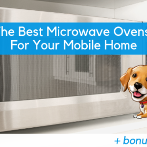 The Best Microwave Ovens For Your Mobile Home + Bonus Recipes