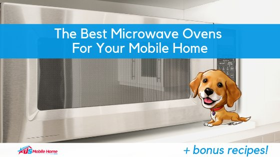 "Featured image for ""The Best Microwave Ovens For Your Mobile Home + Bonus Recipes"" blog post"