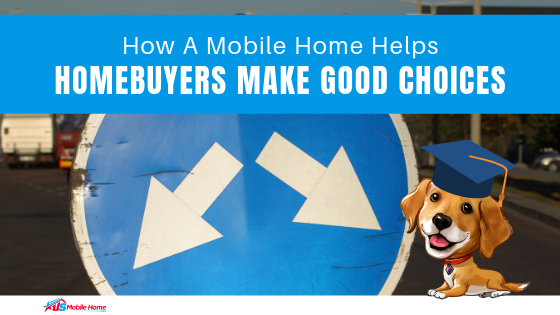 How A Mobile Home Helps Homebuyers Make Good Choices