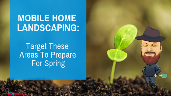 "Featured image for ""Mobile Home Landscaping: Target These Areas To Prepare For Spring"" blog post"