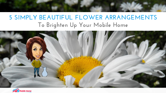 5 Simply Beautiful Flower Arrangements To Brighten Up Your Mobile Home