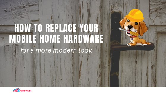 "Featured image for ""How To Replace Your Mobile Home Hardware For A More Modern Look"" blog post"