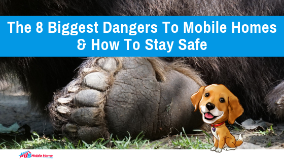 The 8 Biggest Dangers To Mobile Homes & How To Stay Safe