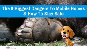 "Featured image for ""The 8 Biggest Dangers To Mobile Homes & How To Stay Safe"" blog post"