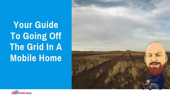 "Featured image for ""Your Guide To Going Off The Grid In A Mobile Home"" blog post"