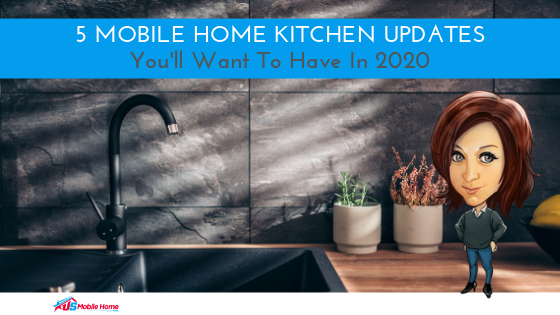5 Mobile Home Kitchen Updates You'll Want To Have In 2020