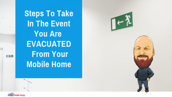 Steps To Take In The Event You Are Evacuated From Your Mobile Home