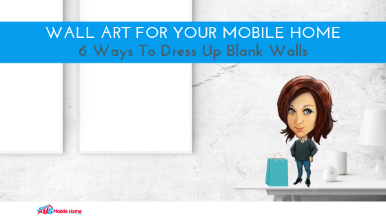 Wall Art For Your Mobile Home | 6 Ways To Dress Up Blank Walls