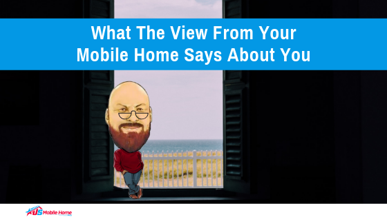 What The View From Your Mobile Home Says About You