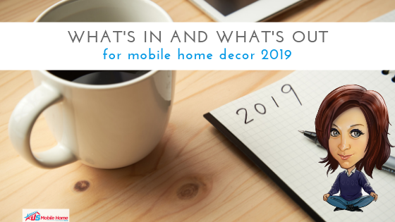 What's In And What's Out For Mobile Home Decor 2019