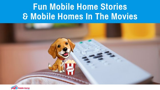 "Featured image for ""Fun Mobile Home Stories & Mobile Homes In The Movies"" blog post"