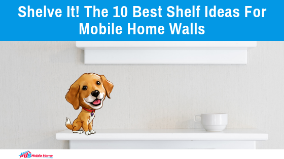 "Featured image for ""Shelve It! The 10 Best Shelf Ideas For Mobile Home Walls"" blog post"