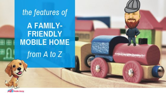 The Features Of A Family-Friendly Mobile Home From A To Z
