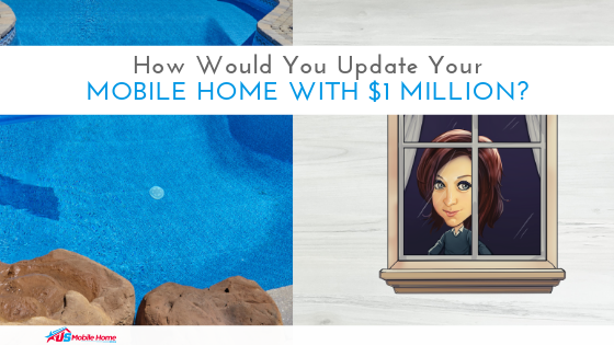 How Would You Update Your Mobile Home With $1 Million?