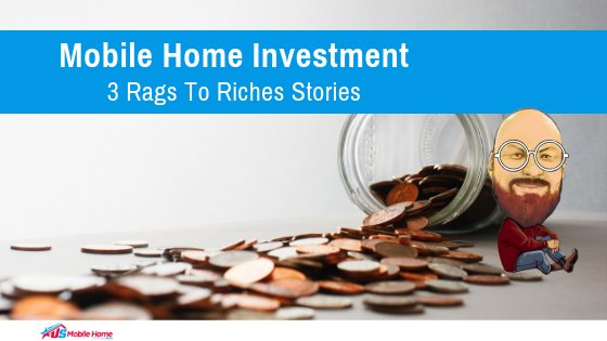 Mobile Home Investment | 3 Rags To Riches Stories