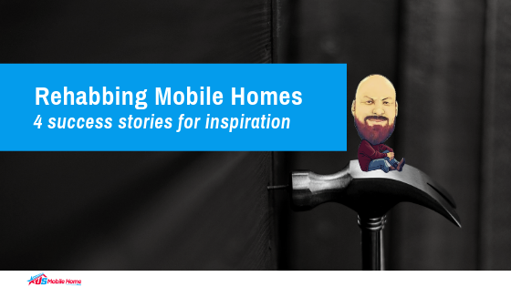 Rehabbing Mobile Homes | 4 Success Stories For Inspiration