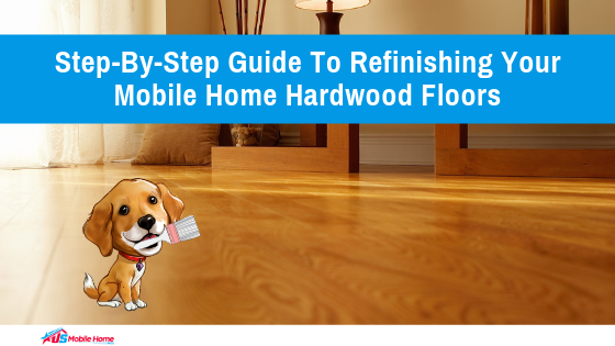 Step-By-Step Guide To Refinishing Your Mobile Home Hardwood Floors