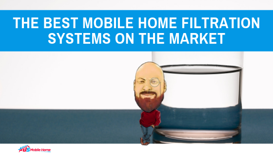 The Best Mobile Home Filtration Systems On The Market