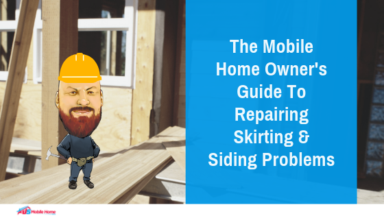 The Mobile Home Owner's Guide To Repairing Skirting & Siding Problems