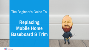 "Featured image for ""The Beginner's Guide To Replacing Mobile Home Baseboard & Trim"" blog post"