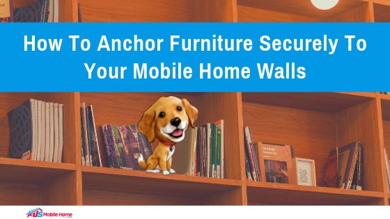 "Featured image for ""How To Anchor Furniture Securely To Your Mobile Home Walls"" blog post"