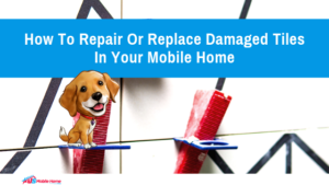 "Featured image for ""How To Repair Or Replace Damaged Tiles In Your Mobile Home"" blog post"